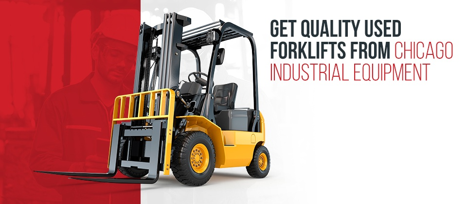 Get Quality Used Forklifts From Chicago Industrial Equipment